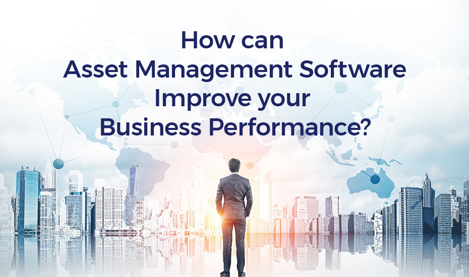 How can asset management software improve your business performance?